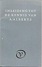 Inleiding tot de kennis van A. Alberts by J.…