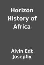 Horizon History of Africa by Alvin Edt…