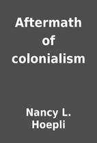 Aftermath of colonialism by Nancy L. Hoepli