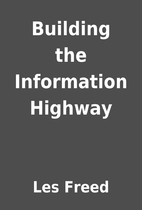Building the Information Highway by Les…