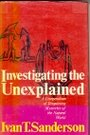 Investigating the Unexplained: Disquieting Mysteries of the Natural World - Ivan T. Sanderson