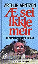 Æ sei ikkje meir by Arthur Arntzen
