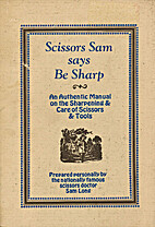 Scissors Sam says be sharp;: An authentic…
