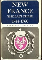New France : the last phase, 1744-1760 by…