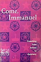 Come, Immanuel; preaching from Advent to…