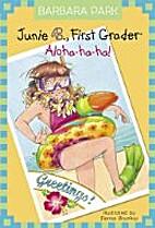 Junie B., First Grader: Aloha-ha-ha! by…