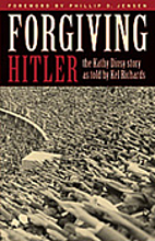 Forgiving Hitler by Kel Richards