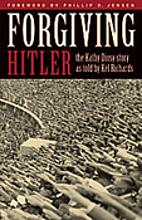 Forgiving Hitler by Kel Richards