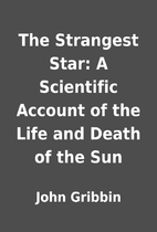 The Strangest Star: A Scientific Account of…