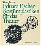 Eduard Fischer : Kostümplastiken für das…