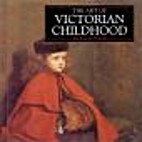 The Art of Victorian Childhood (The Life and…