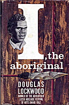 I, the Aboriginal by Douglas Lockwood