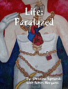Life; Paralyzed by James Morganti