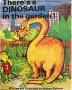 There's a Dinosaur in the Garden! by Michael…