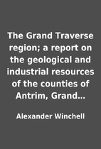 The Grand Traverse region; a report on the…