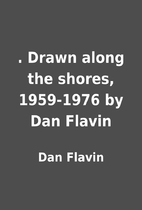 . Drawn along the shores, 1959-1976 by Dan…