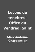 Lecons de tenebres: Office du Vendredi Saint…