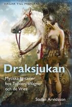Draksjukan : mytiska fantasier hos Tolkien,…