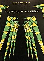 The Word made flesh by David J. Bowman