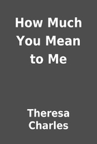 How Much You Mean to Me by Theresa Charles