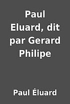 Paul Eluard, dit par Gerard Philipe by Paul…