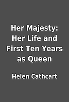Her Majesty: Her Life and First Ten Years as…
