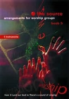 The Source, The: Arrangements for Worship…