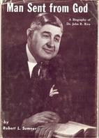 Man Sent From God: A Biography of Dr. John…