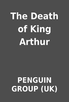 The Death of King Arthur by PENGUIN GROUP…