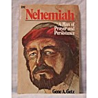 Nehemiah: A man of prayer and persistence by…