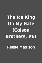 The Ice King On My Hate (Colson Brothers,…