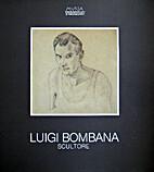 Luigi Bombana scultore by Cossali Mario