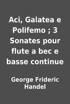 Aci, Galatea e Polifemo ; 3 Sonates pour…