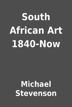 South African Art 1840-Now by Michael…