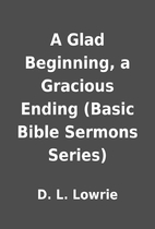 A Glad Beginning, a Gracious Ending (Basic…