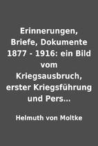 Erinnerungen, Briefe, Dokumente 1877 - 1916:…