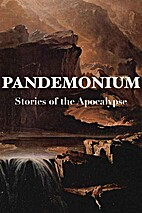 Pandemonium: Stories of the Apocalypse by…