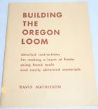 Building the Oregon loom by David Mathieson