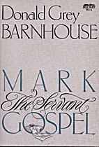 Mark: The Servant Gospel by Donald Grey…