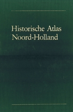 Historische atlas Noord-Holland :…