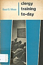 Clergy training to-day by Basil Stanley Moss