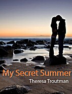 My Secret Summer by Theresa Troutman