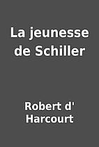 La jeunesse de Schiller by Robert d'…
