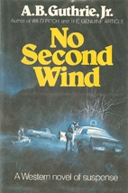 No Second Wind by A.B. Guthrie, Jr.