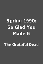 Spring 1990: So Glad You Made It by The…