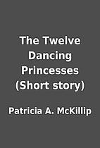 The Twelve Dancing Princesses (Short story)…