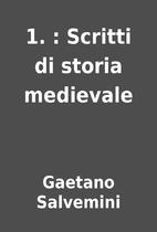 1. : Scritti di storia medievale by Gaetano…