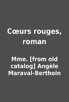Cœurs rouges, roman by Mme. [from old…