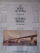 Le Pont Victoria : un lien vital = Victoria…