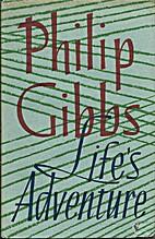Life's Adventures by Philip Gibbs